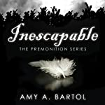 Inescapable: Premonition, Book 1 (       UNABRIDGED) by Amy Bartol Narrated by Emily Woo Zeller