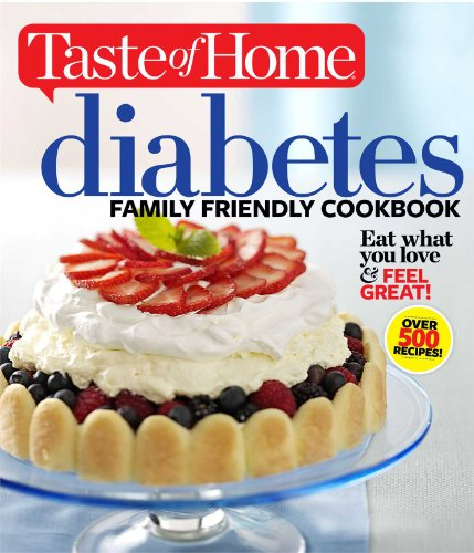 Taste of Home Diabetes Family Friendly Cookbook: Eat What You Love and Feel Great! (Taste of Home Books) by Editors of Taste of Home
