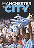 Gary James Manchester - the City Years: Tracing the Story of Manchester City from the 1860s to the Modern Day