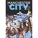 Manchester - the City Years: Tracing the Story of Manchester City from the 1860s to the Modern Dayby Gary James