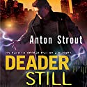 Deader Still: Simon Canderous, Book 2 (       UNABRIDGED) by Anton Strout Narrated by David DeVries