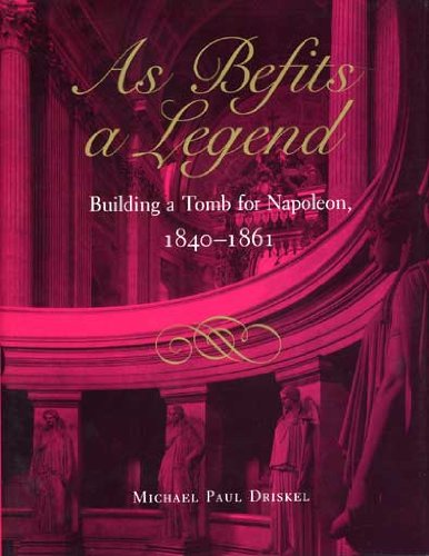 as-befits-a-legend-building-a-tomb-for-napoleon-1840-1861