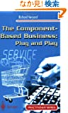 The Component-Based Business: Plug and Play (Practitioner Series)