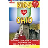 KIDS LOVE OHIO, 6th Edition: Your Family Travel Guide to Exploring Kid-Friendly Ohio. 500 Fun Stops & Unique Spots...