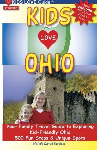 KIDS LOVE OHIO, 6th Edition: Your Family Travel Guide to Exploring Kid-Friendly Ohio. 500 Fun Stops & Unique Spots (