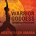 The Warrior Goddess Training Program: Becoming the Woman You Are Meant to Be Speech by HeatherAsh Amara Narrated by HeatherAsh Amara