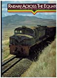 img - for Railway Across the Equator: The Story of the East African Line. book / textbook / text book