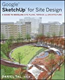 Google SketchUp for Site Design: A Guide to Modeling Site Plans, Terrain and Architecture (CourseSmart) - 047034525X