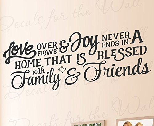 Love Overflows And Joy Never Ends In A Home That Is Blessed With Family And Friends - Wall Decal Quote Vinyl Lettering Art Inspiration Saying Decoration Inspirational Sticker Decor