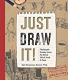 Just Draw It!: The Dynamic Drawing Course for Anyone with a Pencil & Paper