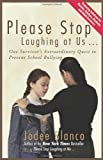 Please Stop Laughing at Us.: One Survivor's Extraordinary Quest to Prevent School Bullying