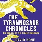 The Tyrannosaur Chronicles | David Hone