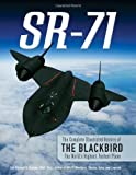SR-71: The Complete Illustrated History of the Blackbird, The Worlds Highest, Fastest Plane