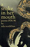 A Snake In Her Mouth:  Poems 1974-96