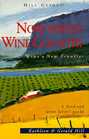 Northwest Wine Country (Hill Guides Series), Hill, Kathleen Thompson; Hill, Gerald
