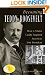Becoming Teddy Roosevelt: How a Maine...
