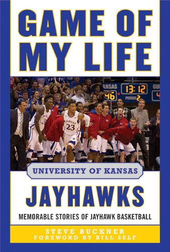 Game of My Life University of Kansas Jayhawks: Memorable Stories of Jayhawk Basketball