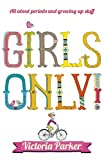 Girls Only! All About Periods and Growing-Up Stuff Victoria Parker