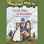Magic Tree House, Book 21: Civil War on Sunday (       UNABRIDGED) by Mary Pope Osborne Narrated by Mary Pope Osborne