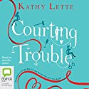 Courting Trouble (       UNABRIDGED) by Kathy Lette Narrated by Jennifer Vuletic