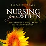 Nursing from Within: A Fresh Alternative to Putting out Fires and Self-care Workarounds | Elizabeth Scala
