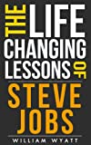 img - for Steve Jobs: Life Changing Lessons! Steve Jobs on How to Achieve Massive Success, Develop Powerful Leadership Skills & Unleash Your Wildest Creativity (Steve ... Einstein, Nikola Tesla, Warren Buffet) book / textbook / text book