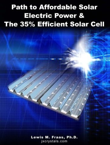 Path to Affordable Solar Electric Power & The 35% Efficient Solar Cell