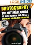 Photography: The Ultimate Guide To Un...