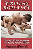Writing Romance: The Top 100 Best Strategies For Writing Romance Stories (How To Write Romance Novels, Romance Writing Skills, Writing Romance Fiction Plots, Publishing Romance Books)
