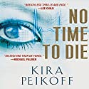 No Time to Die (       UNABRIDGED) by Kira Peikoff Narrated by Almarie Guerra