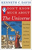 Don't Know Much About The Universe: Everything You Need to Know About the Cosmos but Never Learned (0060194596) by Davis, Kenneth C.