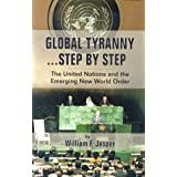 Global Tyranny...Step by Step: The United Nations and the Emerging New World Order ~ William F. Jasper