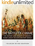 The Battle of Cannae: The History and Legacy of Ancient Rome's Most Decisive Military Defeat (English Edition)