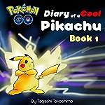 Diary of a Cool Pikachu: Pokemon Go Series, Book 1 | Tagashi Takashima
