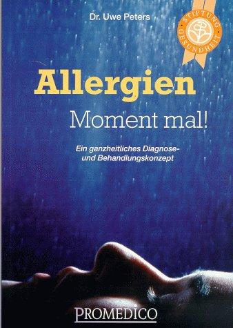 Allergien - Moment Mal! Ein ganzheitliches Diagnose- und Behandlungskonzept
