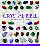 The Crystal Bible: A Definitive Guide to Crystals (1841811750) by Hall, Judy