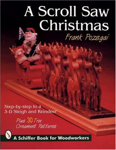 A Scroll Saw Christmas with Frank Pozsgai: Step-by-step to a 3-D Sleigh and Reindeer (Schiffer Book for Woodworkers)