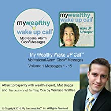 My Wealthy Wake UP Call (TM) Good Morning Messages - Based on The Science of Getting Rich - Volume 1: Wake UP Your Prosperity!  by Mat Boggs Narrated by Mat Boggs, Robin B. Palmer