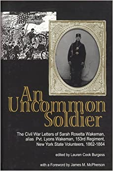 uncommon soldier the civil war letters Written shortly after she left home to pursue her fortune in 1862, wakeman's letters provide a rare glimpse of what life was like for a woman fighting as a common soldier in the civil war under the guise of a man.