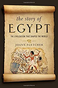The Story of Egypt: The Civilization that Shaped the World from Pegasus Books