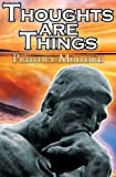 Prentice Mulford Thoughts Are Things: Prentice Mulford's Positive Thinking and Law of Attraction Masterpiece, A New Thought Self-Help Guide to Success