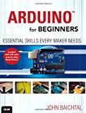 John Baichtal Arduino for Beginners: Essential Skills Every Maker Needs