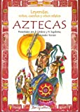 Leyendas, Mitos, Cuentos Y Otros Relatos Aztecas / Legends, Myths, Stories and other Azteacas Narratives (Leyendas, Mitos, Cuentos Y Otros Relatos / ... / Legends, Myths, Stories and Other Tales)