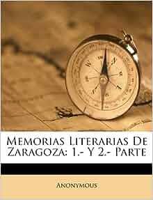 Memorias Literarias De Zaragoza 1 Y 2 Parte Spanish