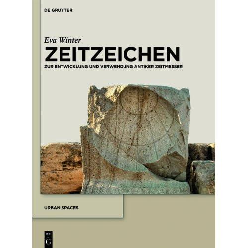 Zeitzeichen: Zur Entwicklung Und Verwendung Antiker Zeitmesser (Urbanistik) (German Edition) Eva Winter