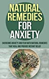 Natural Remedies For Anxiety: Overcome Anxiety And Fear With Natural Remedies (Natural Anxiety Remedies, Natural Anxiety Relief, Natural Anxiety Cure, Panic attacks, Anxiety Panic Attacks)
