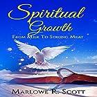 Spiritual Growth: From Milk to Strong Meat Hörbuch von Marlowe R. Scott Gesprochen von: Angela R. Edwards