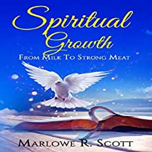 Spiritual Growth: From Milk to Strong Meat Audiobook by Marlowe R. Scott Narrated by Angela R. Edwards