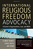 img - for International Religious Freedom Advocacy: A Guide to Organizations, Law, and NGOs book / textbook / text book