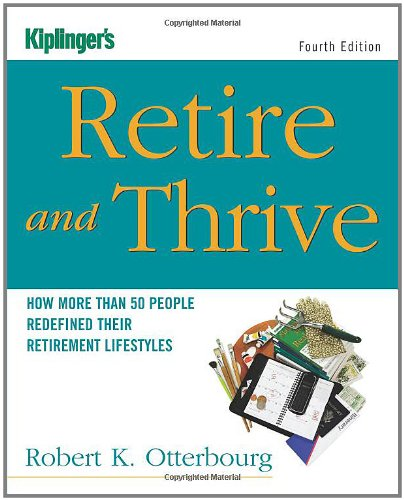 Kiplinger's Retire & Thrive, Fourth Edition: How More Than 50 People Redefined Their Retirement Lifestyles